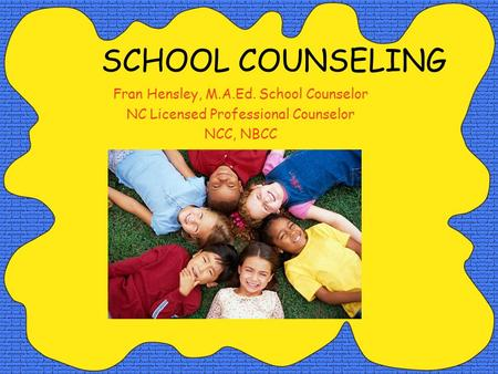 SCHOOL COUNSELING Fran Hensley, M.A.Ed. School Counselor NC Licensed Professional Counselor NCC, NBCC.