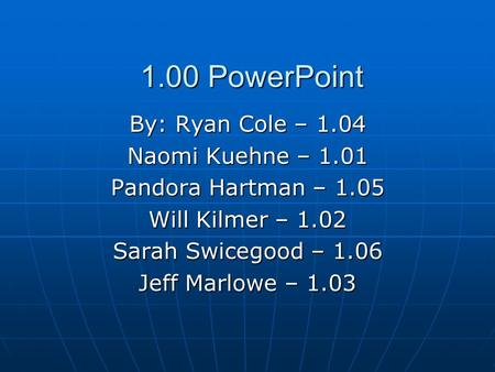 1.00 PowerPoint By: Ryan Cole – 1.04 Naomi Kuehne – 1.01
