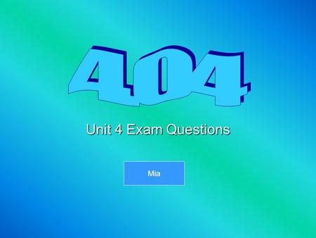 4.04 Unit 4 Exam Questions Mia.