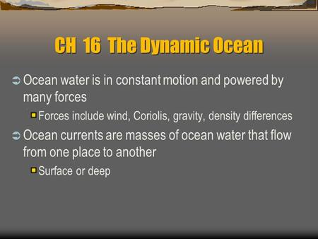 CH 16 The Dynamic Ocean Ocean water is in constant motion and powered by many forces Forces include wind, Coriolis, gravity, density differences Ocean.