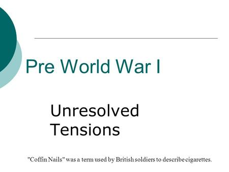Pre World War I Unresolved Tensions Coffin Nails was a term used by British soldiers to describe cigarettes.