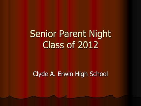 Senior Parent Night Class of 2012 Clyde A. Erwin High School.