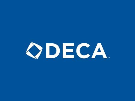 What Does DECA Stand For? OLD BRANDING Distributive Education Clubs of America History of the DECA brand….