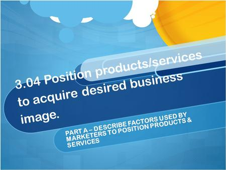 3.04 Position products/services to acquire desired business image.