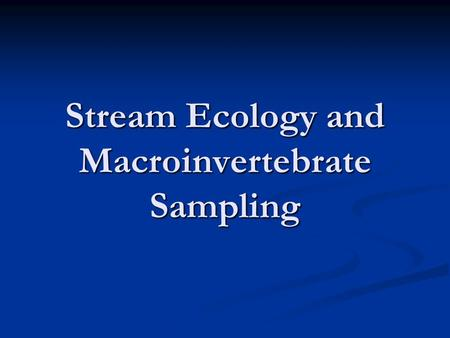 Stream Ecology and Macroinvertebrate Sampling. What is a stream? A lotic habitat (flowing waters) A lotic habitat (flowing waters) A transporter of inorganic.