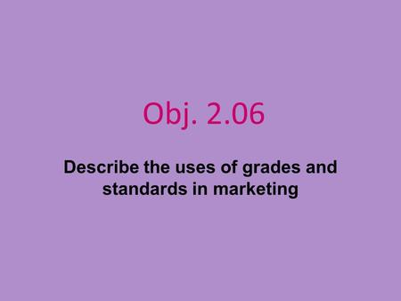 Obj. 2.06 Describe the uses of grades and standards in marketing.