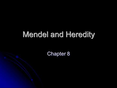 Mendel and Heredity Chapter 8. 8.1 The Origins of Genetics Heredity is the passing of characters from parents to offspring Heredity is the passing of.