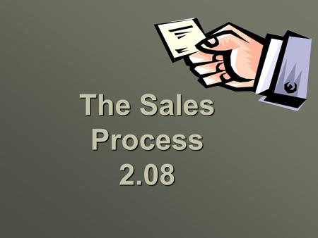 The Sales Process 2.08 Allows the firm to immediately respond to the needs of the prospect Allows the firm to immediately respond to the needs of the.