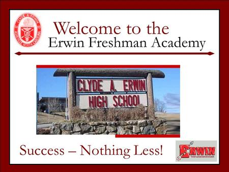 Welcome to the Erwin Freshman Academy Success – Nothing Less!