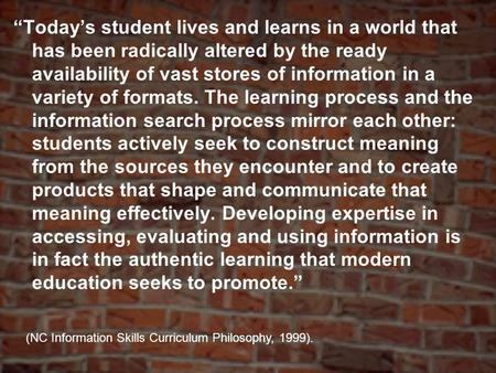 Todays student lives and learns in a world that has been radically altered by the ready availability of vast stores of information in a variety of formats.