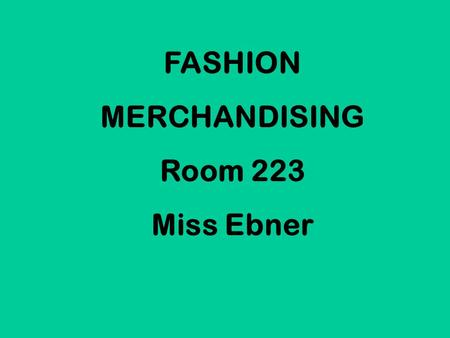FASHION MERCHANDISING Room 223 Miss Ebner. 1. Get out a piece of notebook paper & at the top of the page write Question of the Day & your name. 2. Write.