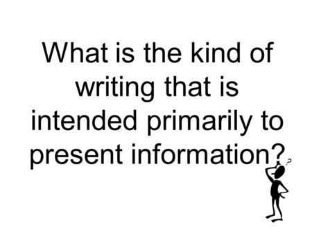 What is the kind of writing that is intended primarily to present information?