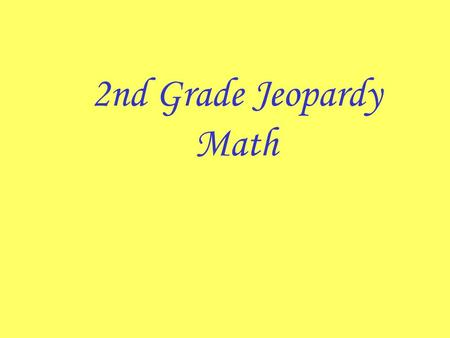 2nd Grade Jeopardy Math Computation and Estimation 1111 3333 2222 4444 5555 1111 3333 2222 4444 5555 1111 3333 2222 4444 5555 1111 3333 2222 4444 5555.