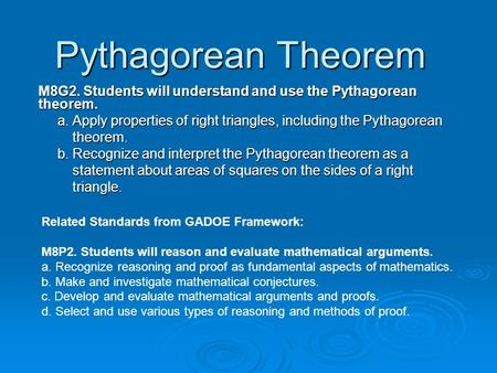 Pythagorean Theorem M8G2. Students will understand and use the Pythagorean theorem. a. Apply properties of right triangles, including the Pythagorean a.