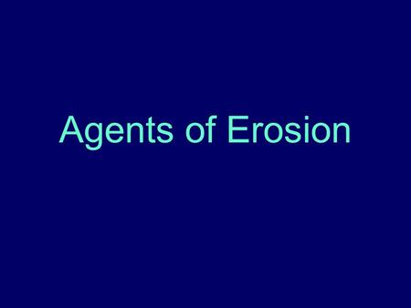Agents of Erosion. Erosion The process by which water, ice, wind or gravity moves fragments of rock and soil.
