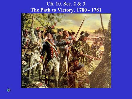 Ch. 10, Sec. 2 & 3 The Path to Victory, 1780 - 1781.