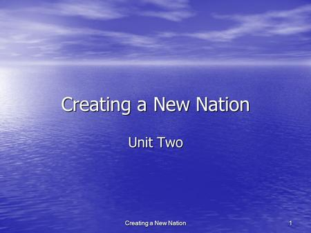 Creating a New Nation Unit Two 1Creating a New Nation.