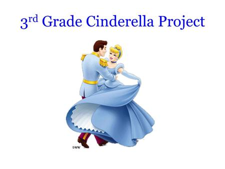 3 rd Grade Cinderella Project. Mrs. Anderson Ms. Evans Mr. Evans Mrs. Lawton.