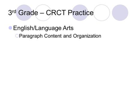 3 rd Grade – CRCT Practice English/Language Arts Paragraph Content and Organization.