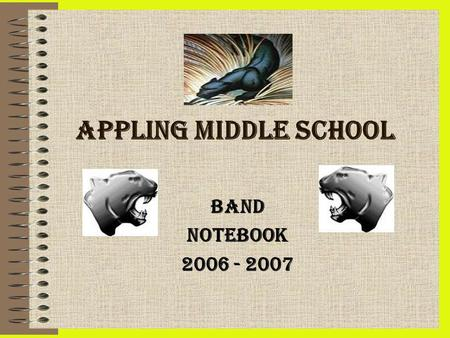 APPLING MIDDLE SCHOOL BAND NOTEBOOK 2006 - 2007. Types of Band Classes 6 th Grade Beginning Band Intermediate Bands 7 th & 8th Advance Band 8 th Types.