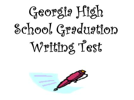 Georgia High School Graduation Writing Test. Prompt Specifications The GHSWT topics are often referred to as prompts, for their purpose is to prompt or.
