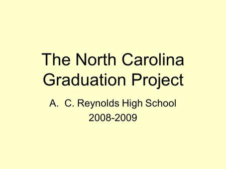 The North Carolina Graduation Project A.C. Reynolds High School 2008-2009.