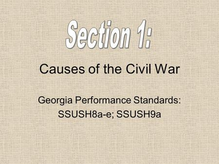 Causes of the Civil War Georgia Performance Standards: SSUSH8a-e; SSUSH9a.