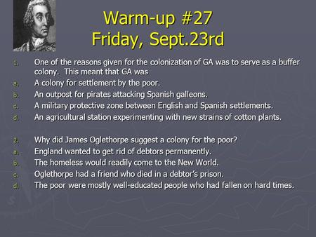 Warm-up #27 Friday, Sept.23rd 1. One of the reasons given for the colonization of GA was to serve as a buffer colony. This meant that GA was a. A colony.