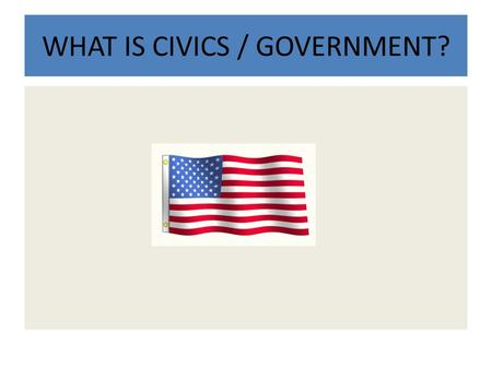WHAT IS CIVICS / GOVERNMENT?. SS8CG1 The student will describe the role of citizens under Georgias constitution. a. Explain the basic structure of the.