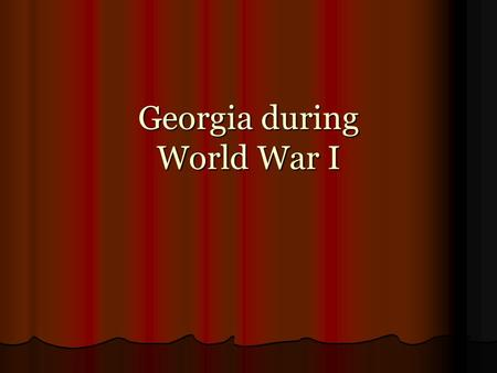 Georgia during World War I. SS8H7d Give reasons for World War I and describe Georgias contribution.