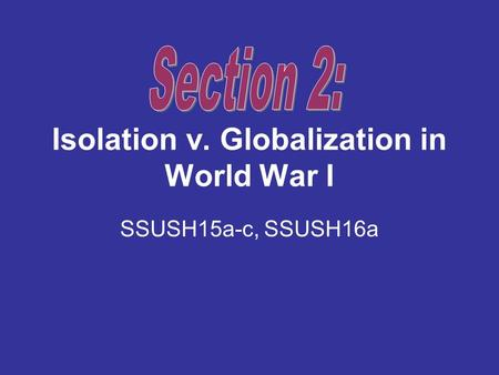 Isolation v. Globalization in World War I SSUSH15a-c, SSUSH16a.