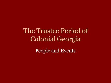The Trustee Period of Colonial Georgia People and Events.