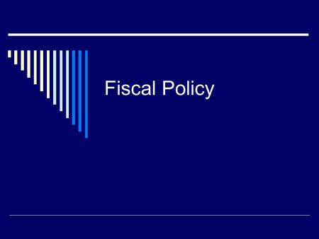 Fiscal Policy. What is fiscal policy? Use of government spending and revenue collection to influence the economy.