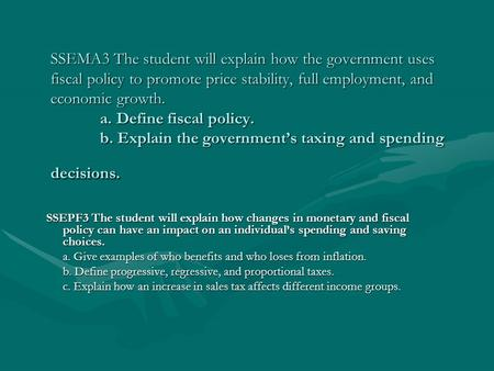 SSEMA3 The student will explain how the government uses fiscal policy to promote price stability, full employment, and economic growth. a. Define fiscal.