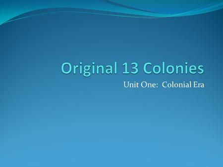 Unit One: Colonial Era. English Colonies England developed three types of colonies in North America Royal colony – a colony controlled by king or queen.