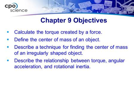 Chapter 9 Objectives Calculate the torque created by a force.