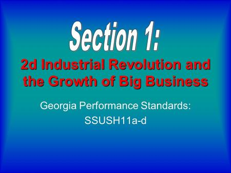 2d Industrial Revolution and the Growth of Big Business Georgia Performance Standards: SSUSH11a-d.