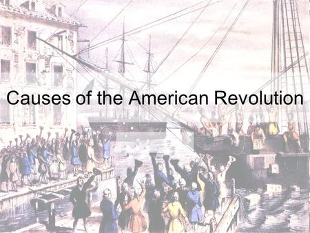 Causes of the American Revolution. SSUSH3 The student will explain the primary causes of the American Revolution. a. Explain how the end of Anglo-French.