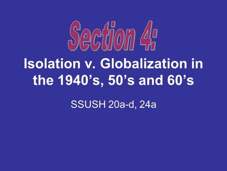 Isolation v. Globalization in the 1940s, 50s and 60s SSUSH 20a-d, 24a.