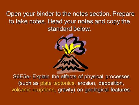 Open your binder to the notes section. Prepare to take notes. Head your notes and copy the standard below. Open your binder to the notes section. Prepare.