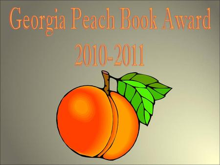 GA Peach Book Award Nominee 2010-2011 Georgia Peach Award Mission Promote reading and literacy skills Bring an awareness of reading to teens Promote quality.