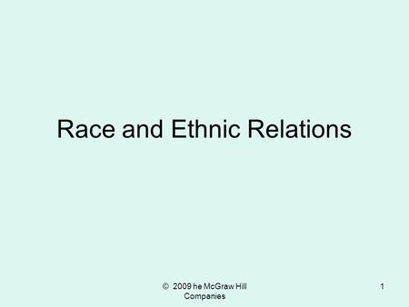 © 2009 he McGraw Hill Companies 1 Race and Ethnic Relations.