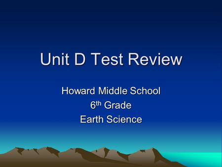 Unit D Test Review Howard Middle School 6 th Grade Earth Science.