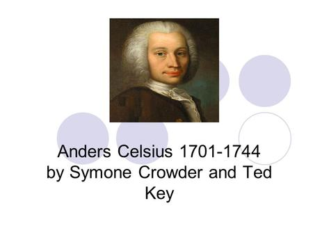 Anders Celsius 1701-1744 by Symone Crowder and Ted Key.