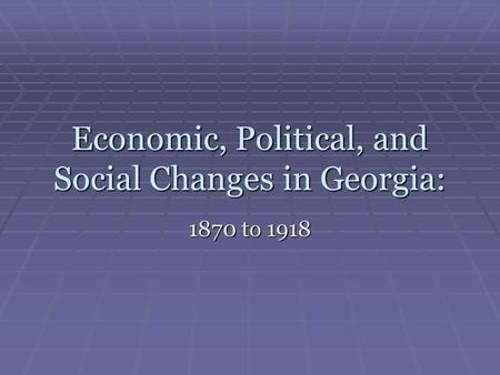 Economic, Political, and Social Changes in Georgia: 1870 to 1918.