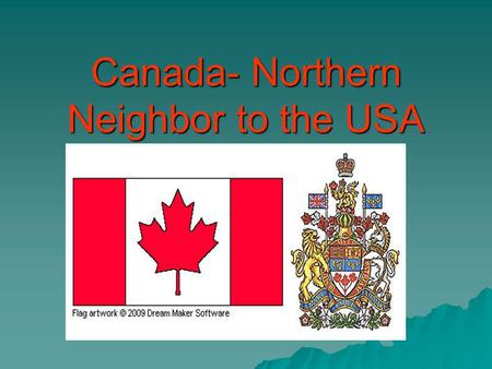 Canada- Northern Neighbor to the USA