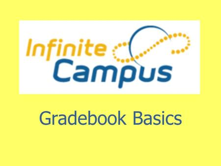 Infinite Campus Gradebook Basics. Logging In Type in your user ID and the password. ID=firstname.lastname The Change Password screen.