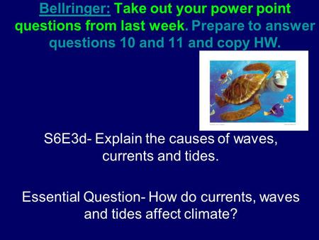 Bellringer: Take out your power point questions from last week. Prepare to answer questions 10 and 11 and copy HW. S6E3d- Explain the causes of waves,
