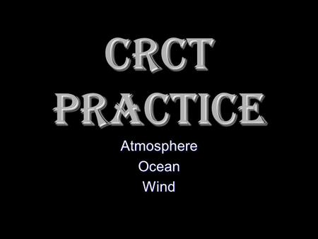 CRCT Practice AtmosphereOceanWind 8. When dense, cold air pushes beneath warmer atmospheric air, the lighter, warmer air rises. As this air rises into.