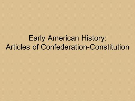 Early American History: Articles of Confederation-Constitution.